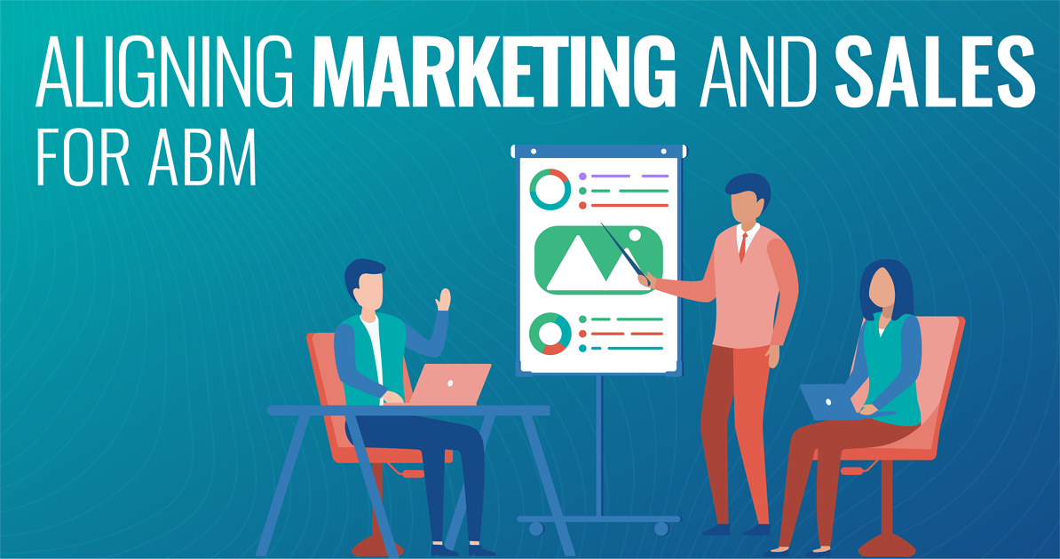 Aligning Marketing and Sales for Account-Based Marketing