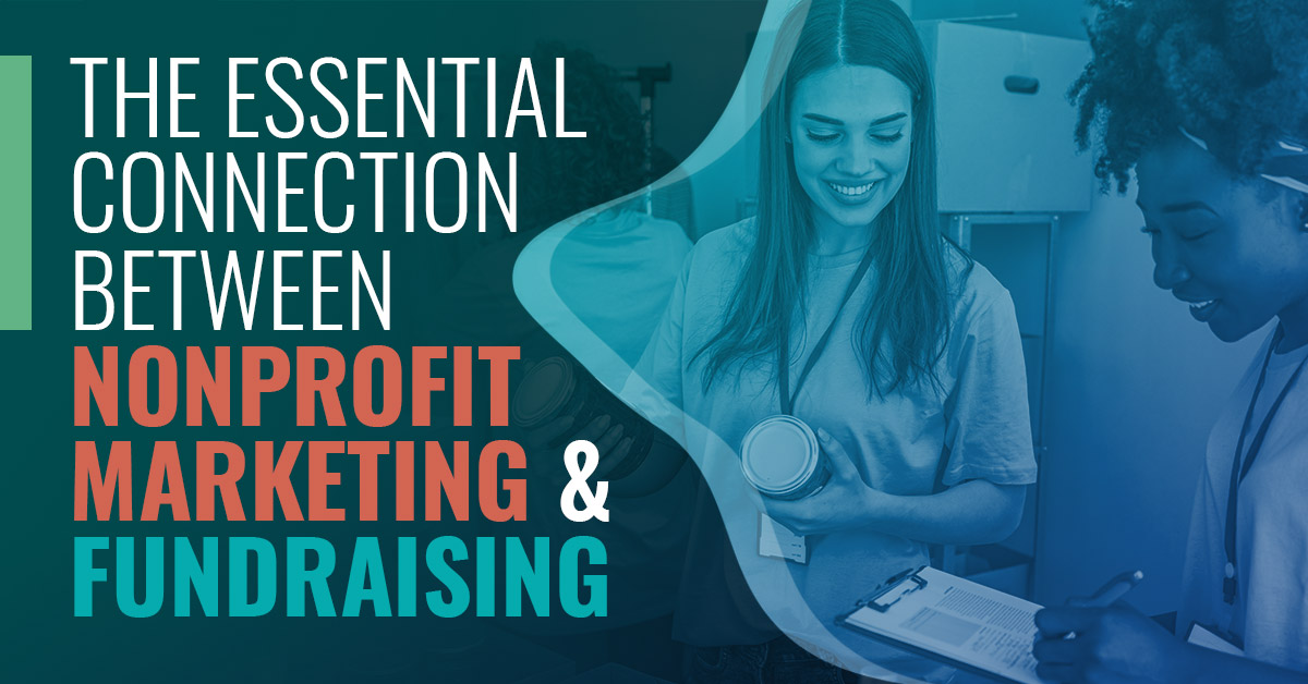 The Essential Connection Between Nonprofit Marketing and Fundraising