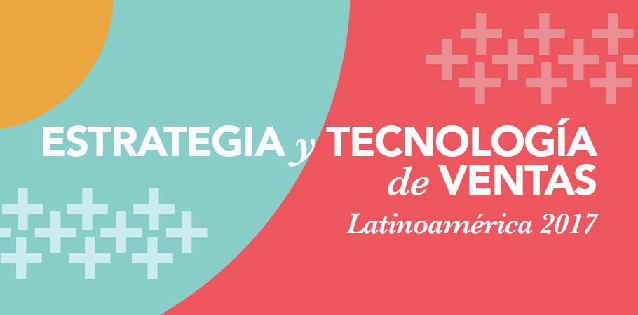 ESTRATEGIA Y TECNOLOGÍA DE VENTAS - Estado de Inbound Latinoamérica 2017