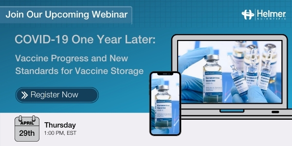 Join Us For Our Upcoming Webinar. COVID-19 One Year Later: Vaccine Progress and New Standards for Storage