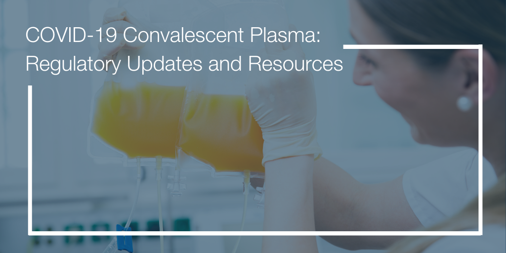 COVID-19 Convalescent Plasma: Regulatory Updates and Resources