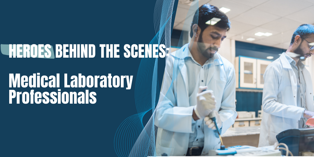 Heroes Behind the Scenes: Medical Laboratory Professionals