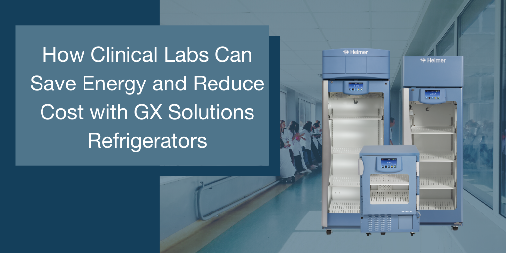 How Clinical Labs Can Save Energy and Reduce Cost with GX Solutions Refrigerators