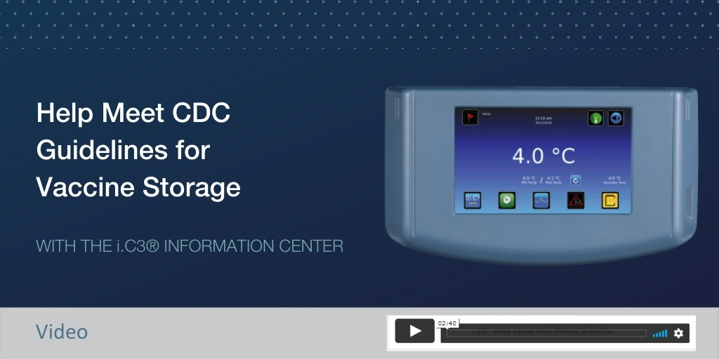 Meet CDC Guidelines for Vaccine Storage with Helmer's i.C3® Information Center