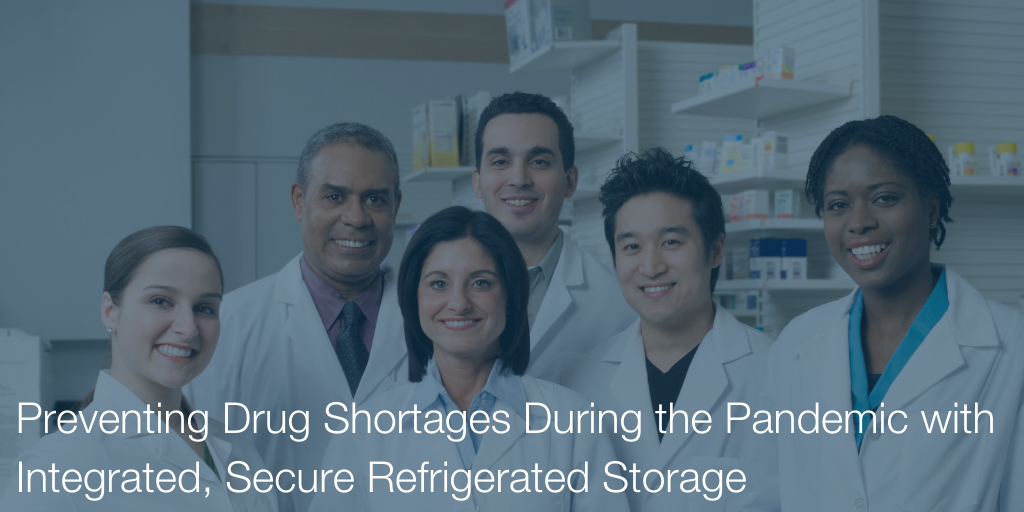Preventing Drug Shortages During the Pandemic with Integrated, Secure Refrigerated Storage
