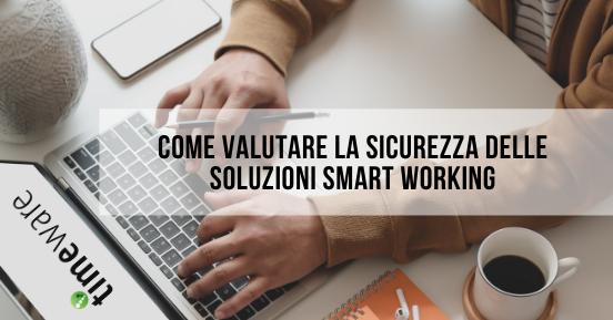 Come valutare la sicurezza delle soluzioni smart working