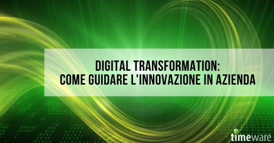 Digital transformation: come guidare l'innovazione in azienda
