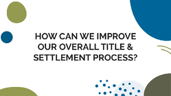 How can we improve our overall title & settlement process?