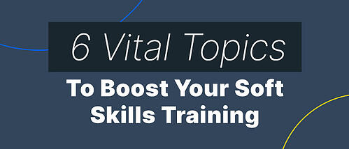 The 6 Vital Soft Skill Training Topics Your L&D Program Must Cover