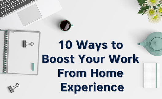 10 Ways To Boost Your Work From Home Experience