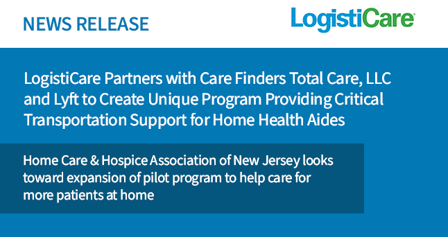 LogistiCare Partners with Care Finders Total Care, LLC and Lyftto Create Unique Program Providing Critical Transportation Support for Home Health Aides