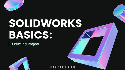 SOLIDWORKS basics, 3D printing project, SOLIDWORKS education