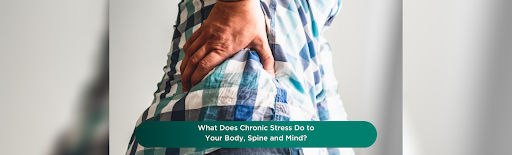 What Does Chronic stress do to your body, spine, and mind