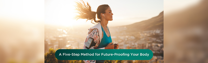 A Five-Step Method For Future-Proofing Your Body