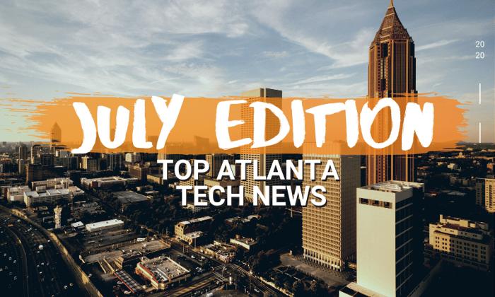 Top Atlanta Tech News | July Edition