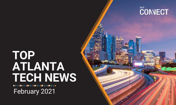 [TechCONNECT] Atlanta Tech News Roundup | February 2021