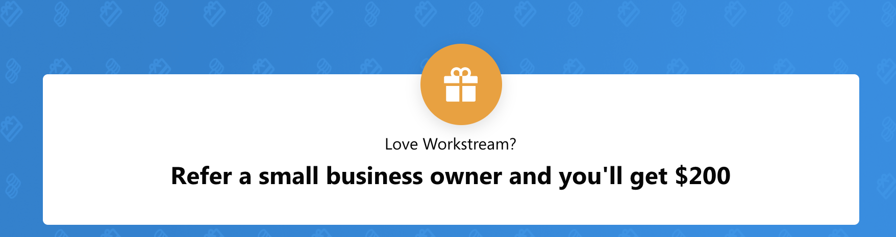 Workstream Referral Program $200 per referral