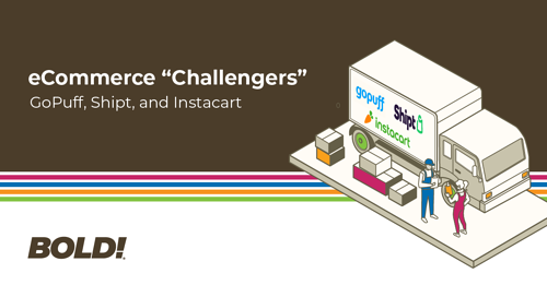 """eCommerce """"Challengers"""" - GoPuff, Shipt, and Instacart"""