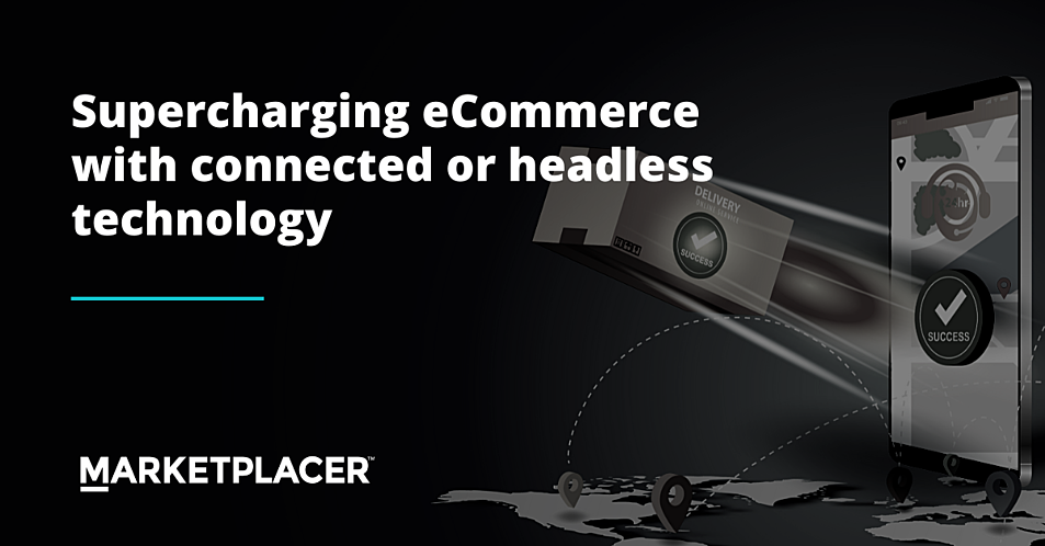 Supercharging eCommerce with connected or headless technology