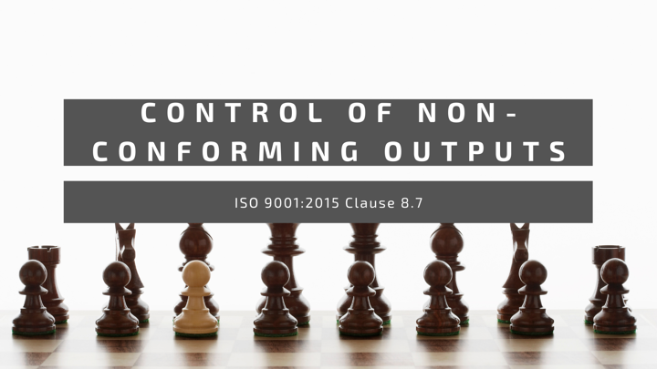 ISO 9001:2015 Clause 8.7 Control of non-conforming outputs