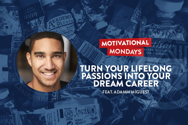 Motivational Mondays: Turn Your Lifelong Passions Into Your Dream Career Featuring Adamm Miguest