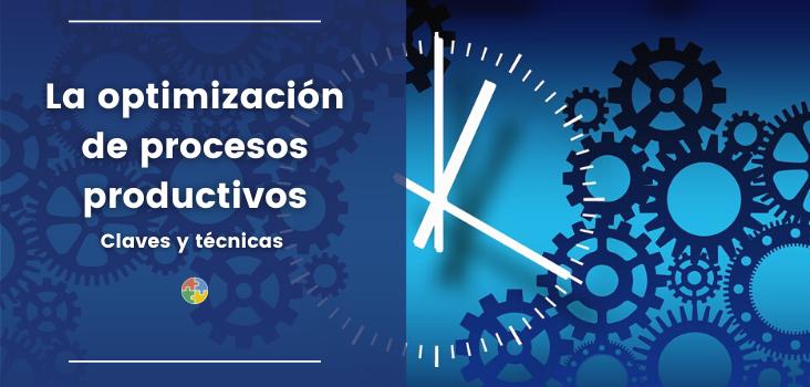 optimización de procesos productivos: claves y técnicas