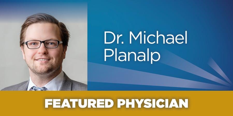 Featured Physician: Michael Planalp, M.D.