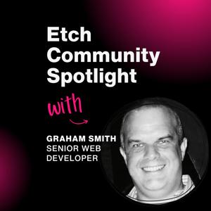 Etch Community Spotlight with...