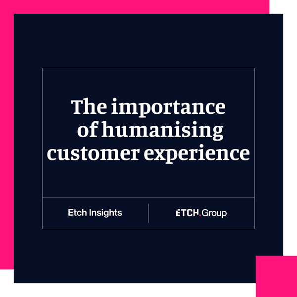 The importance of humanising customer experience