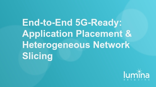 End-to-End 5G-Ready: Application Placement & Heterogeneous Network Slicing