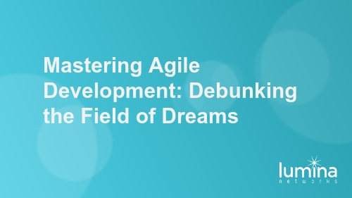 Mastering Agile Development: Debunking the Field of Dreams