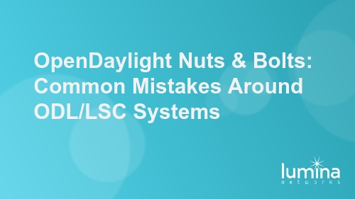 OpenDaylight Nuts & Bolts: Common Mistakes Around ODL/LSC Systems