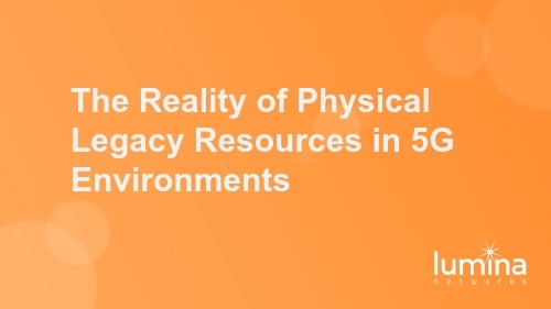 The Reality of Physical Legacy Resources in 5G Environments