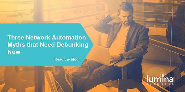 Three Network Automation Myths that Need Debunking Now