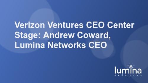 Verizon Ventures CEO Center Stage: Andrew Coward, Lumina Networks CEO