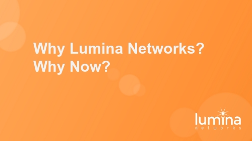 Why Lumina Networks? Why Now?