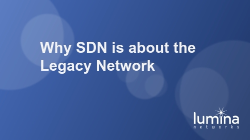 Why SDN is about the Legacy Network