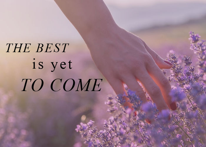 The Best is Yet to Come   July Monthly Blog