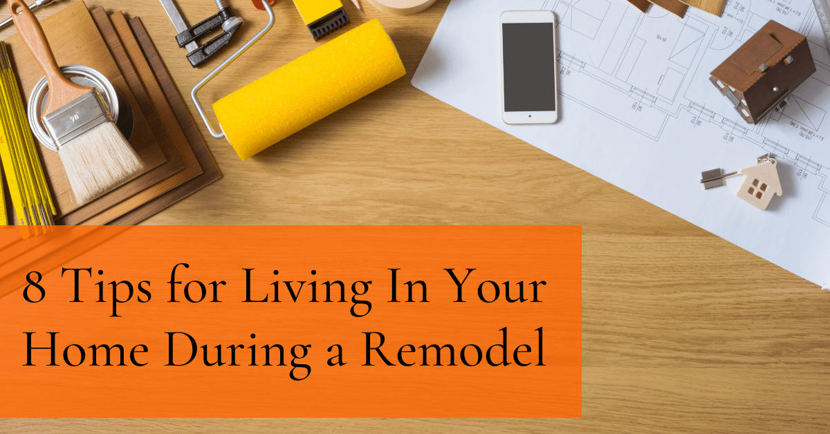8 Tips for Living In Your Home During a Remodel