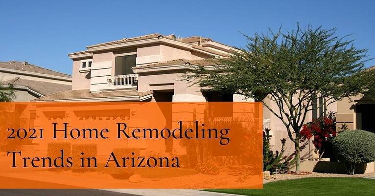 2021 Home Remodeling Trends in Arizona
