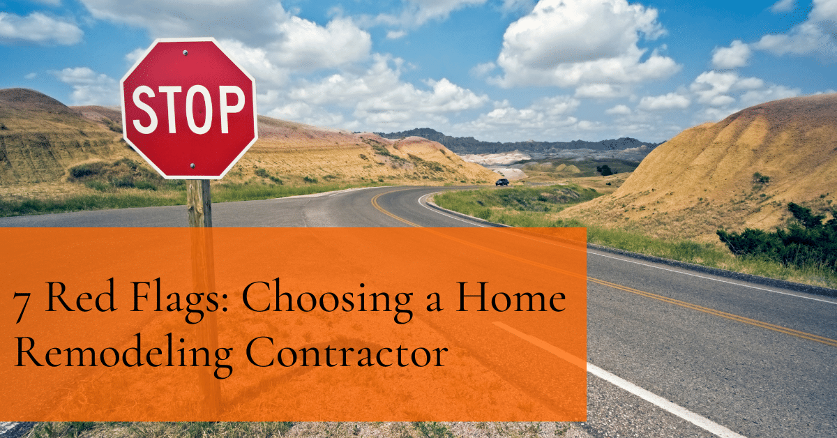 7 Red Flags: Choosing a Home Remodeling Contractor