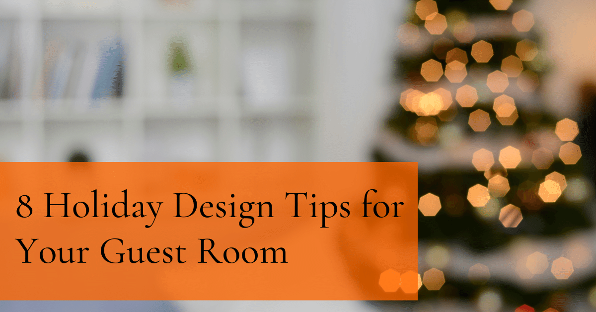 8 Holiday Design Tips for Your Guest Room