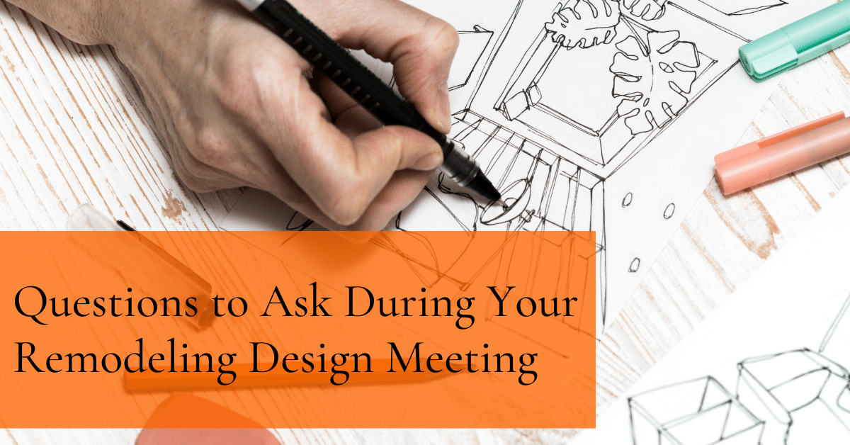 Questions to Ask During Your Remodeling Design Meeting