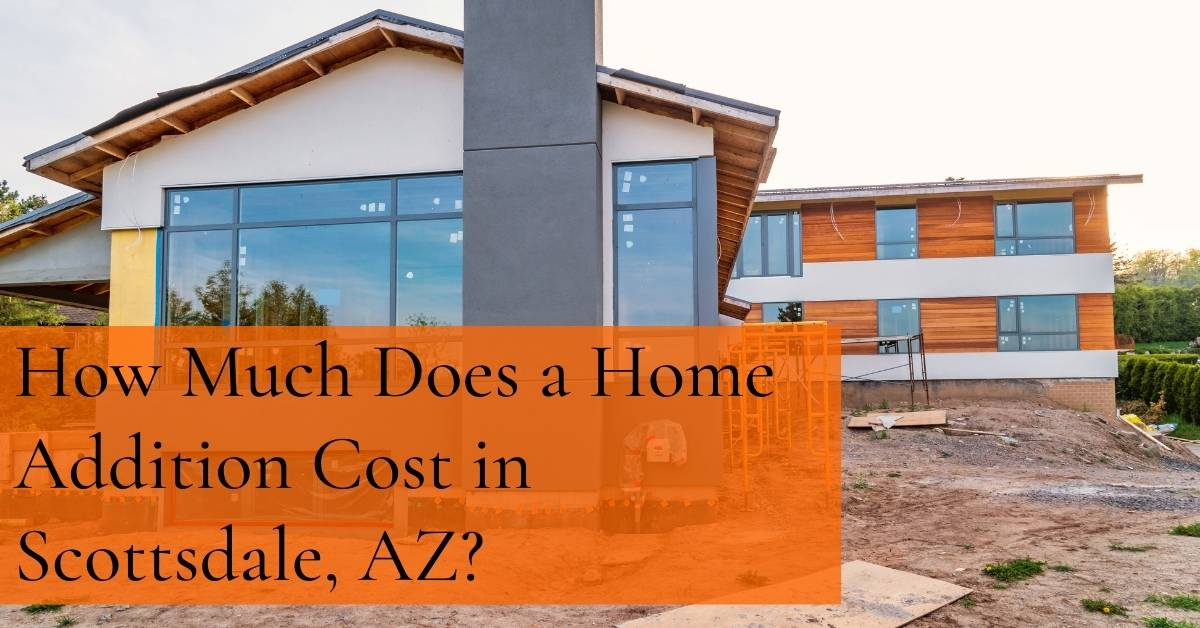 How Much Does a Home Addition Cost in Scottsdale, AZ?