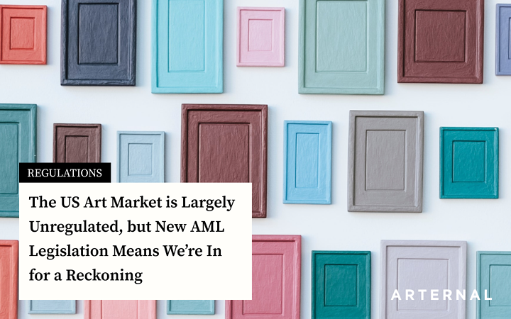 The US Art Market is Largely Unregulated, but New AML Legislation Means We're In for a Reckoning