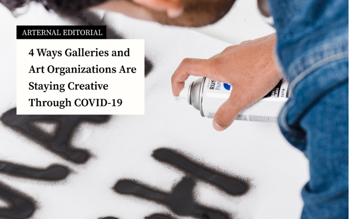4 Ways Galleries and Art Organizations Are Staying Creative Through COVID-19