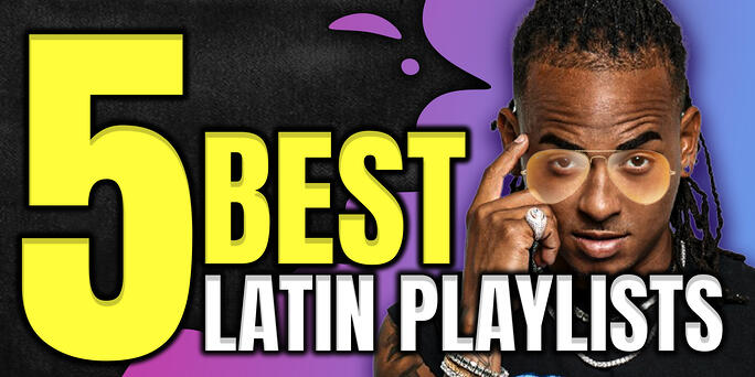 Top 5 Latin Spotify Playlists to Submit to in 2021