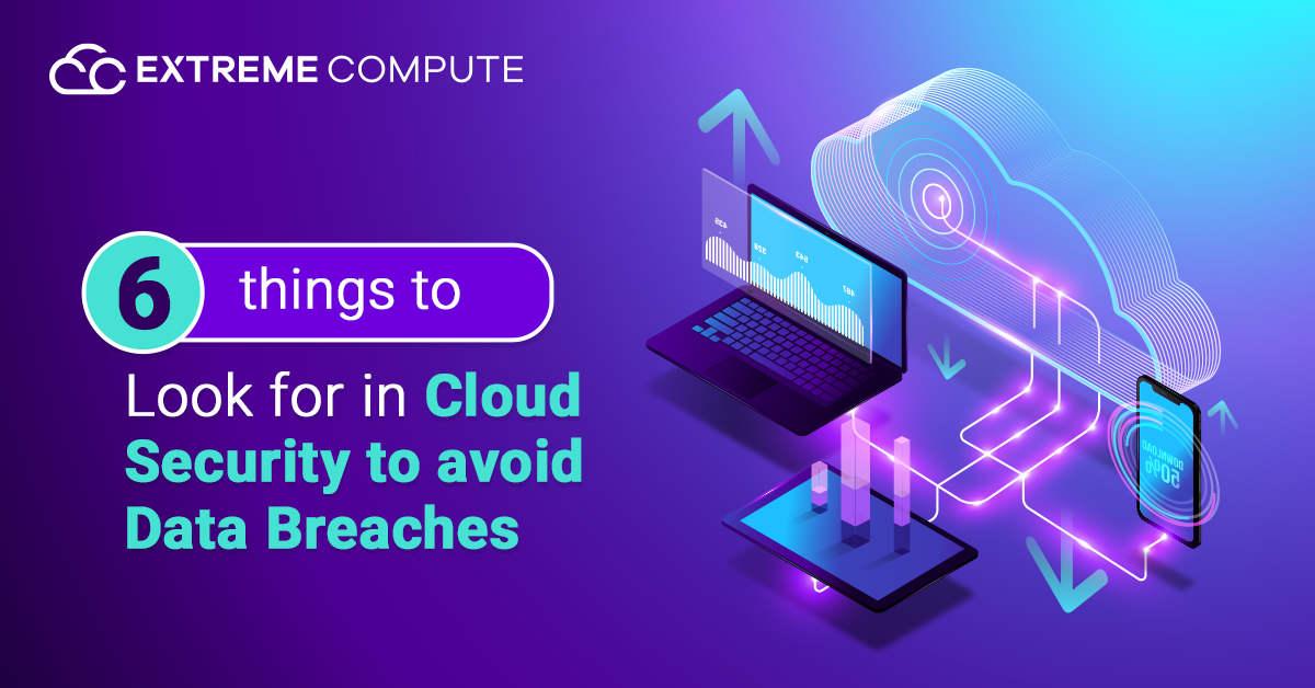 6-things-to-look-for-in-cloud-security-to-avoid-data-breaches