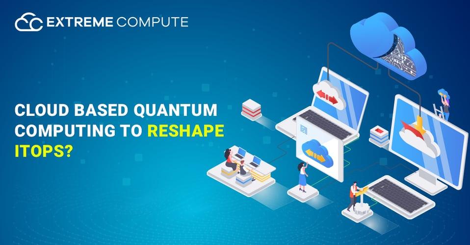 Cloud-based-quantum-computing-to-reshape-ITOp