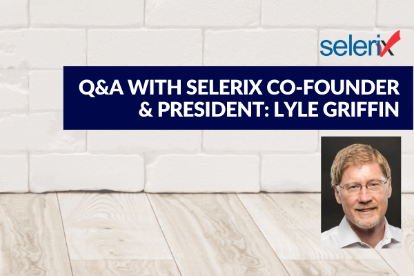 Q&A with Selerix President Lyle Griffin: COVID's Impact on Selerix and Our Industry